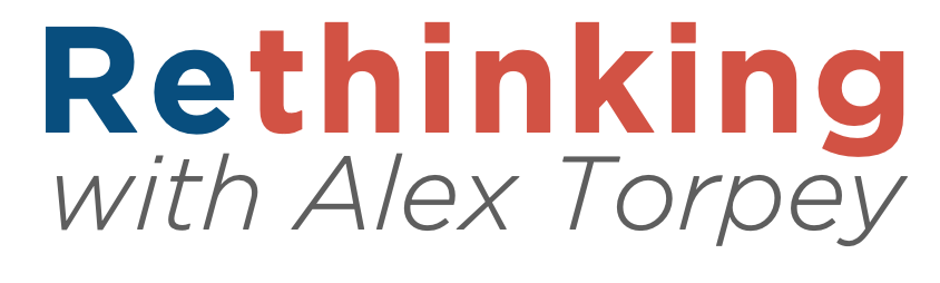 Rethinking with Alex Torpey